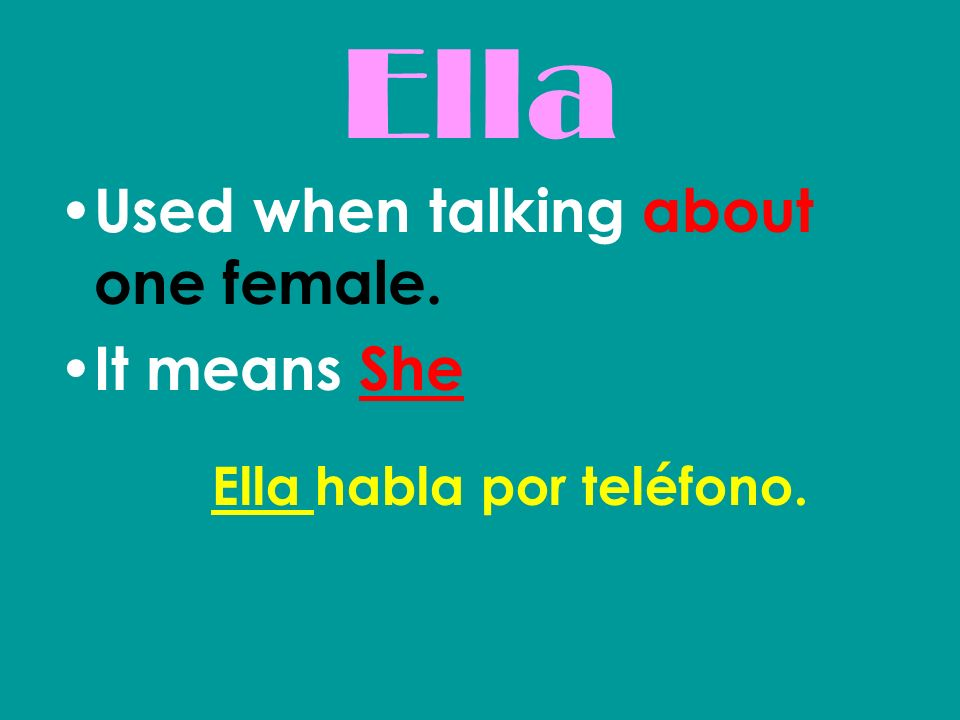 Ella Used when talking about one female. It means She