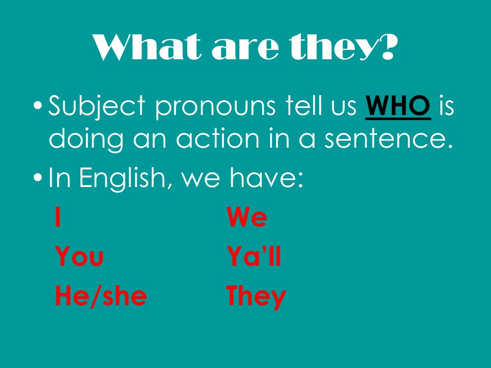What are they Subject pronouns tell us WHO is doing an action in a sentence. In English, we have: