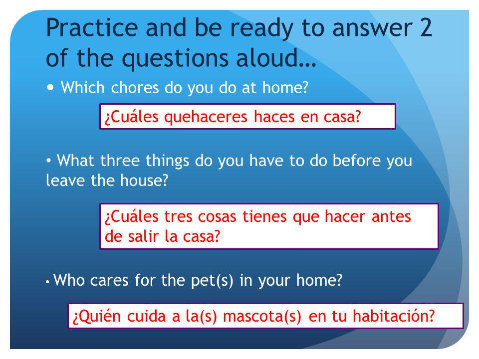 Practice and be ready to answer 2 of the questions aloud…