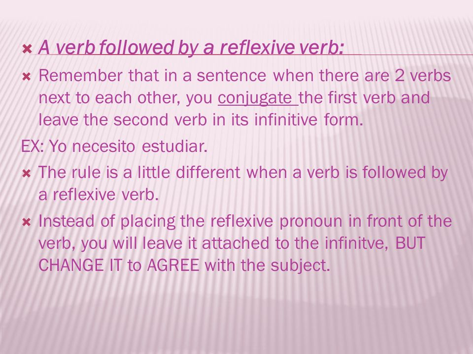 A verb followed by a reflexive verb: