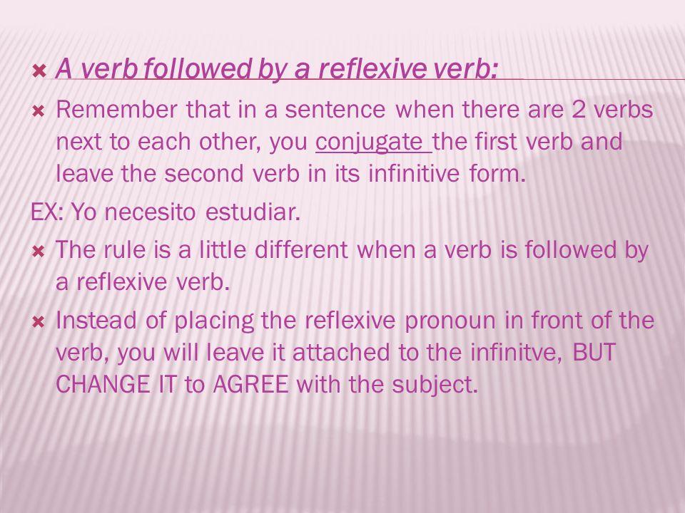 A verb followed by a reflexive verb: