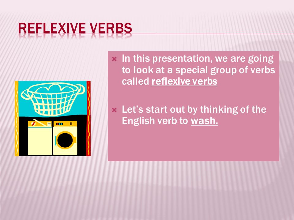 Reflexive verbs In this presentation, we are going to look at a special group of verbs called reflexive verbs.
