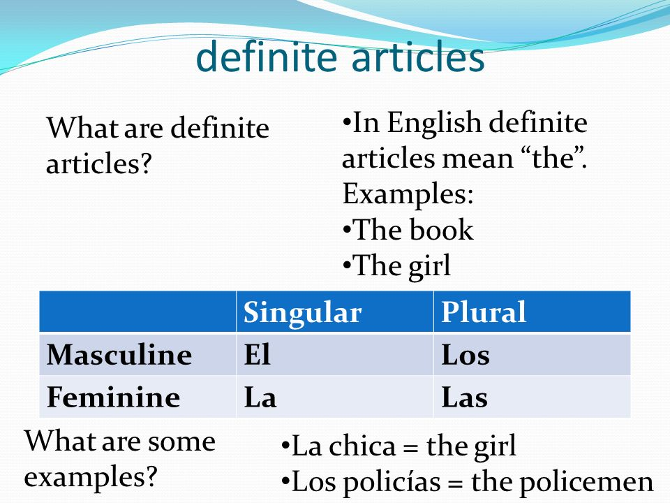 definite articles In English definite articles mean the . Examples: