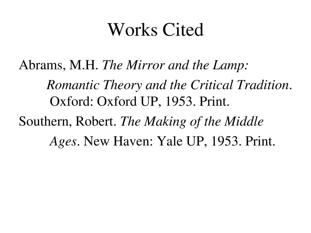 Works Cited Abrams, M.H. The Mirror And The Lamp: