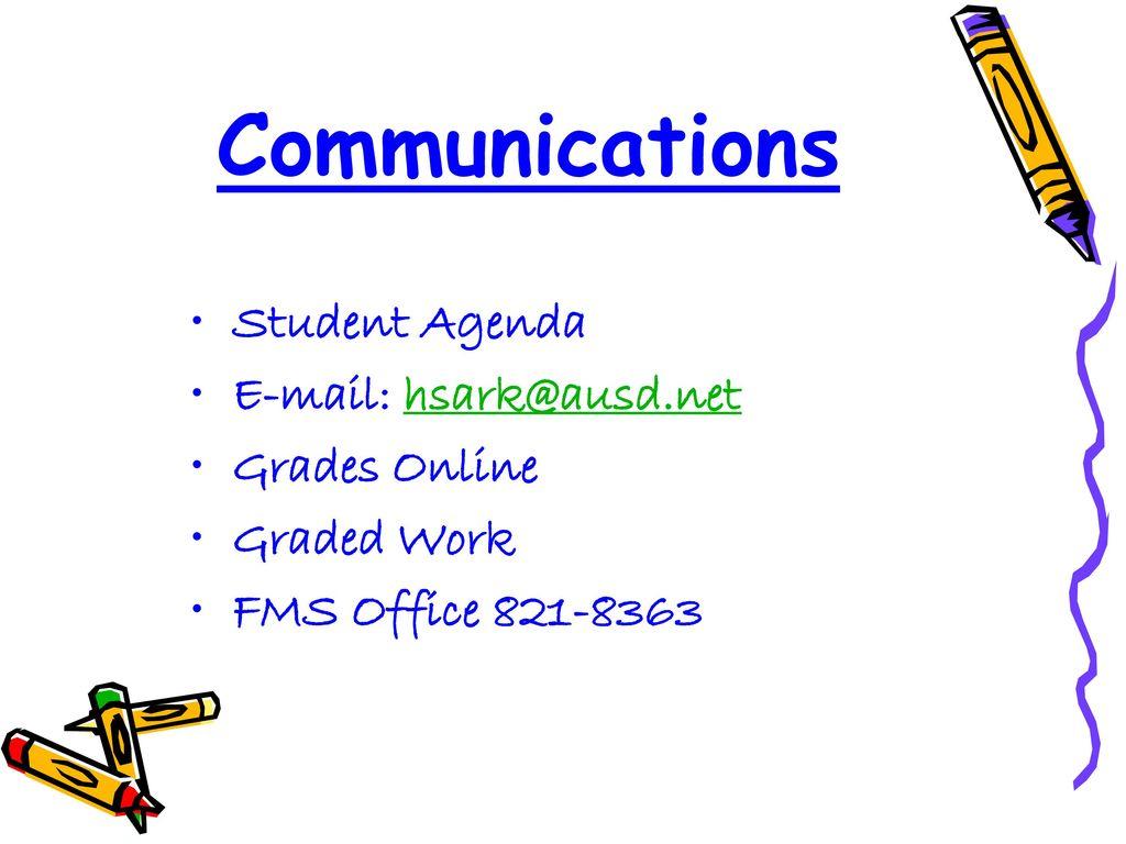 Communications Student Agenda E Mail: Hsark@ausd.net Grades Online