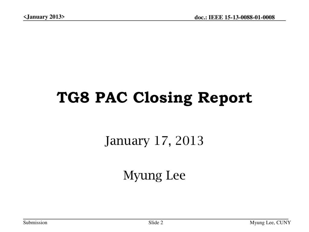 TG8 PAC Closing Report January 17, 2013 Myung Lee <January 2013>