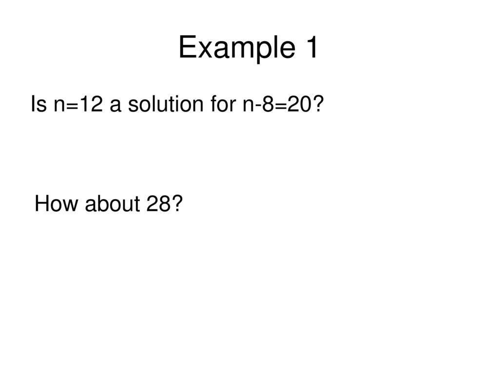 Example 1 Is n=12 a solution for n-8=20 How about 28