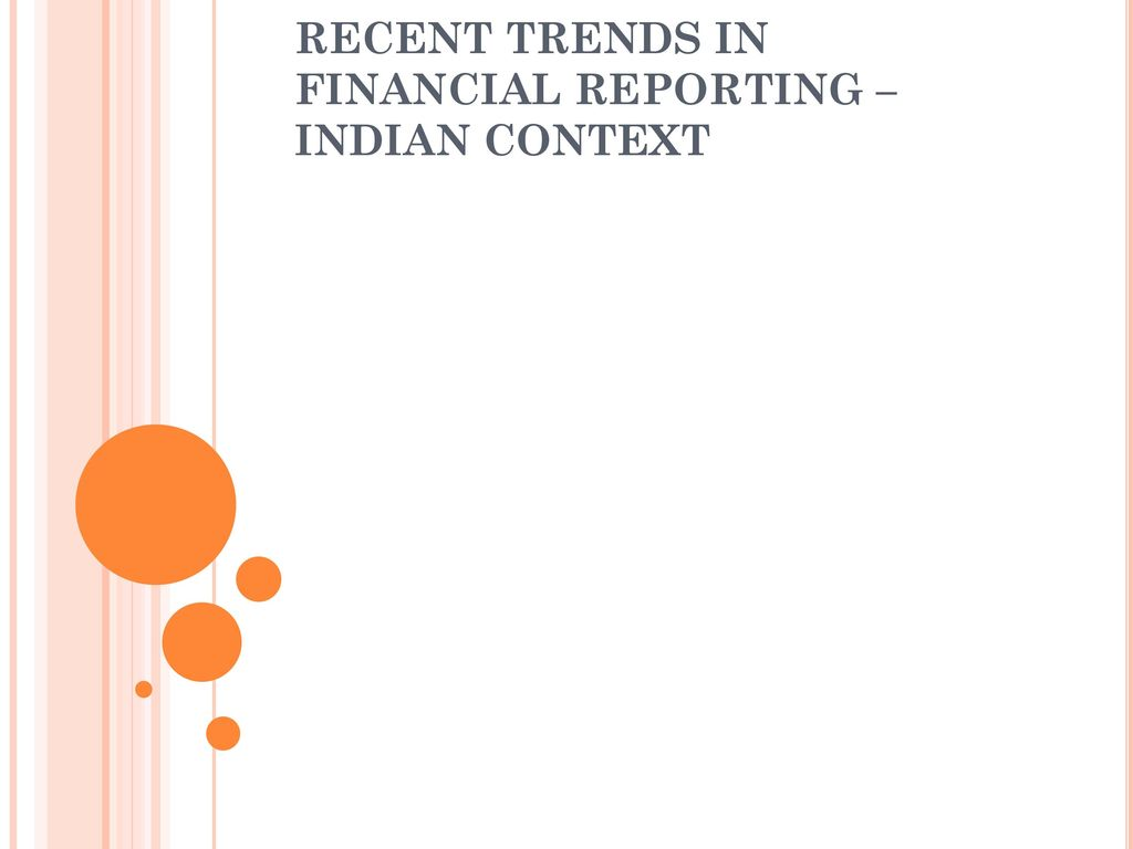 RECENT TRENDS IN FINANCIAL REPORTING – INDIAN CONTEXT