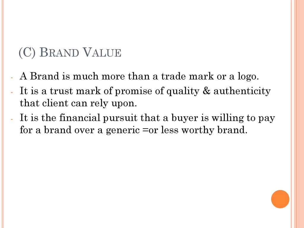 (C) Brand Value A Brand is much more than a trade mark or a logo.