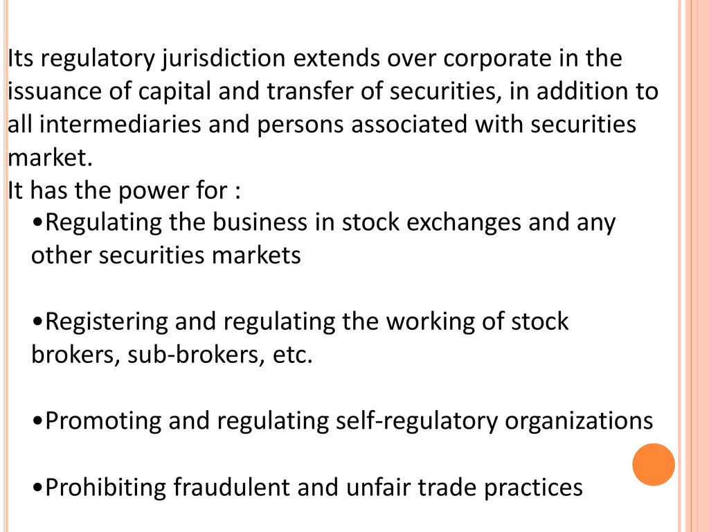 Its regulatory jurisdiction extends over corporate in the issuance of capital and transfer of securities, in addition to all intermediaries and persons associated with securities market.