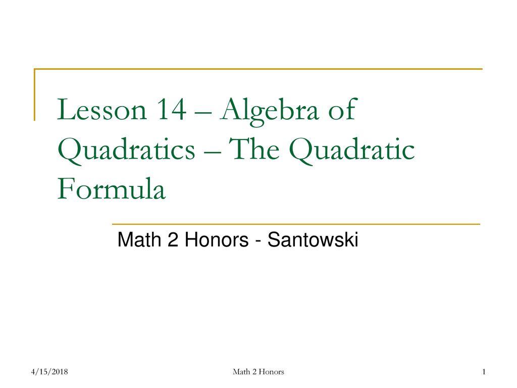 Lesson 14 algebra of quadratics the quadratic formula ppt download lesson 14 algebra of quadratics the quadratic formula falaconquin