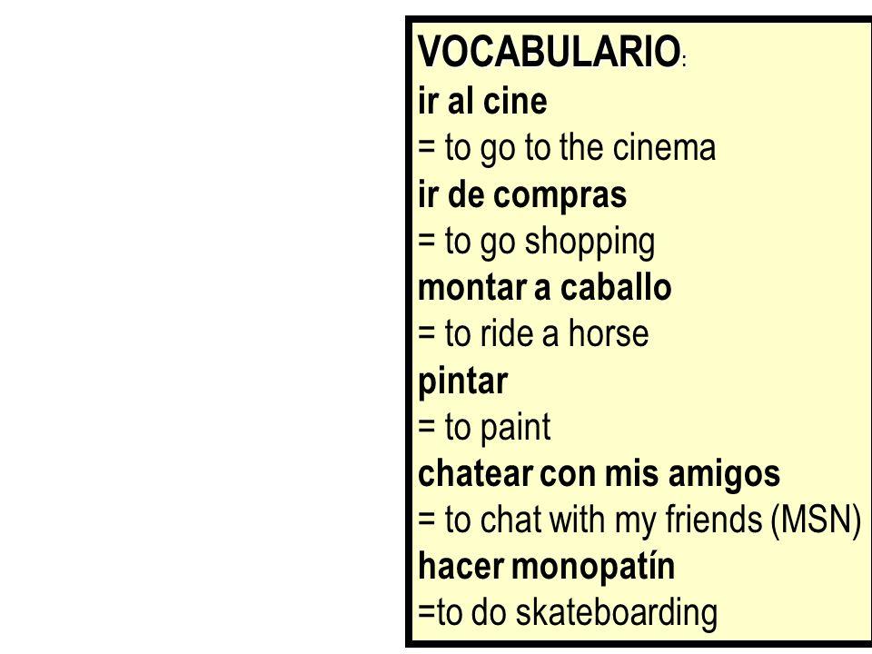 VOCABULARIO: ir al cine = to go to the cinema ir de compras
