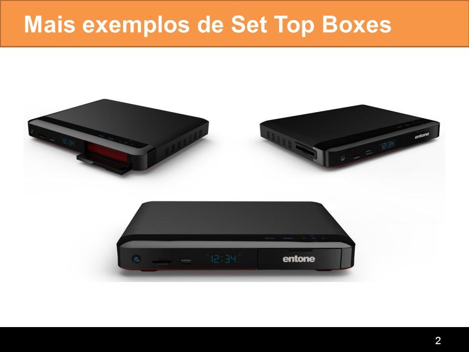 Mais exemplos de Set Top Boxes