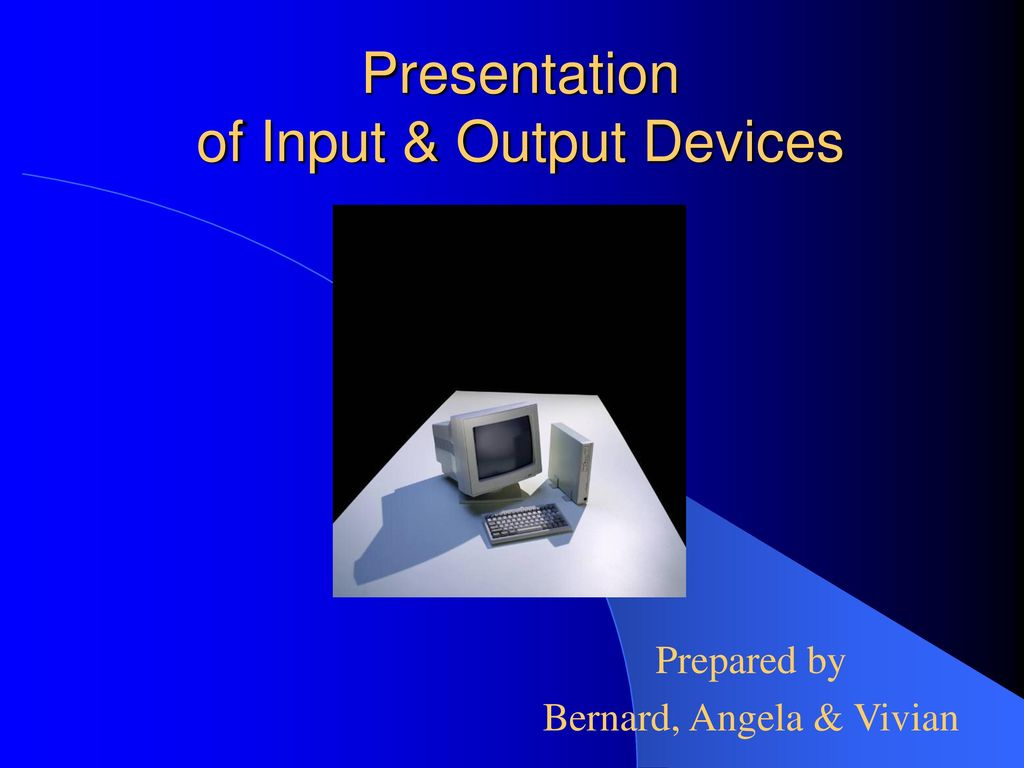 Presentation of Input & Output Devices