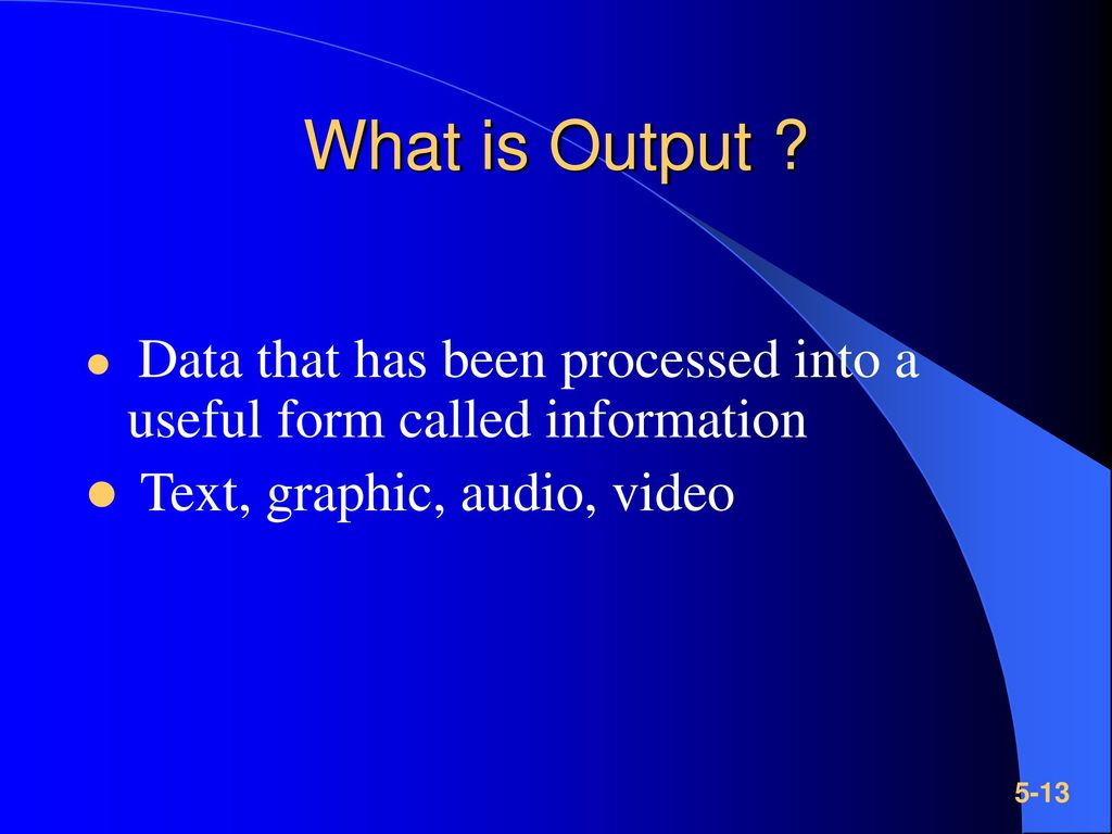 What is Output Text, graphic, audio, video