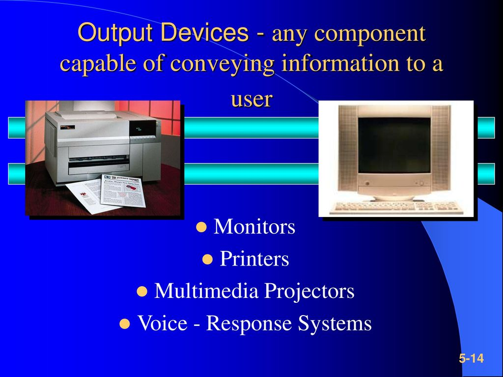 Output Devices - any component capable of conveying information to a user