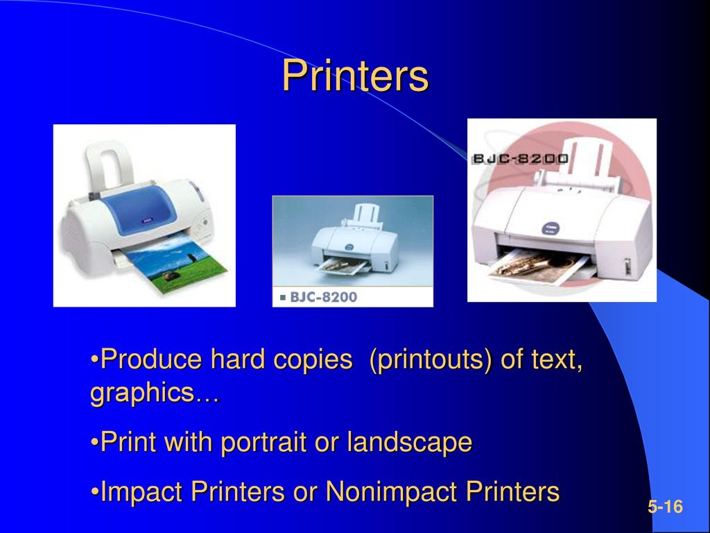 Printers Produce hard copies (printouts) of text, graphics…