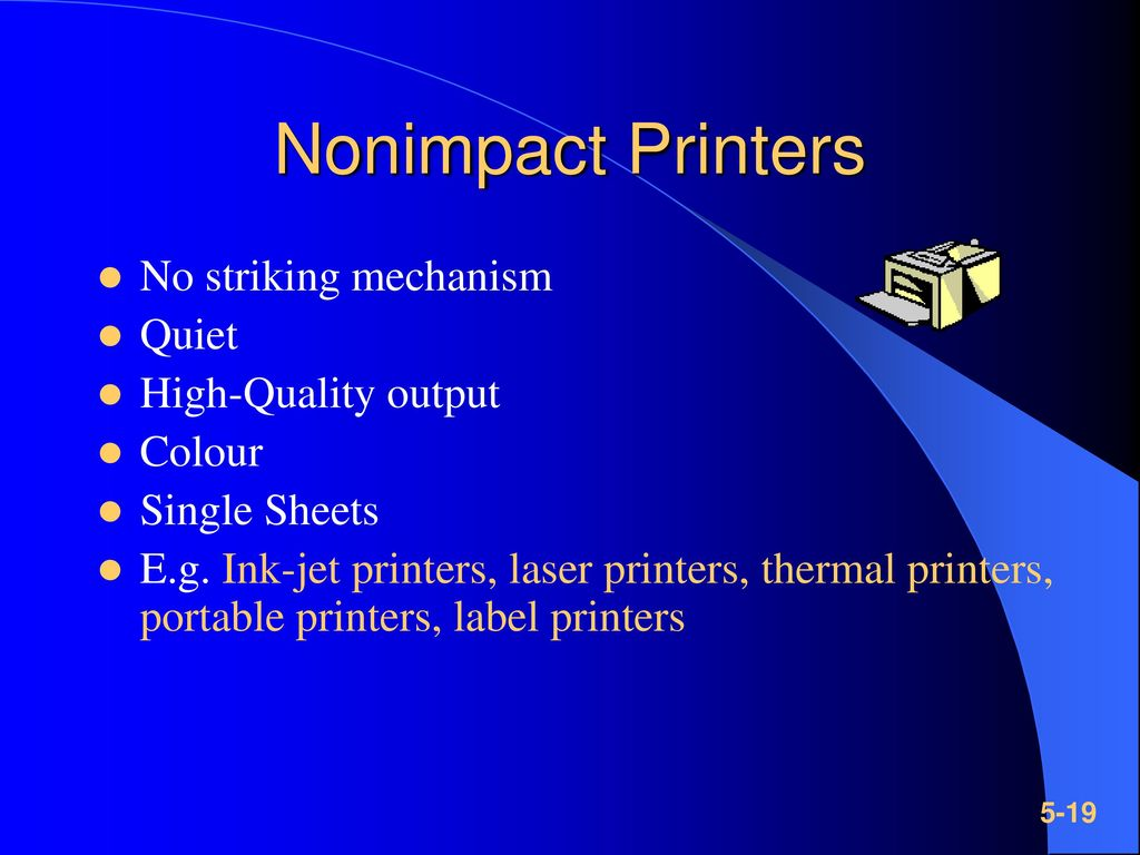 Nonimpact Printers No striking mechanism Quiet High-Quality output