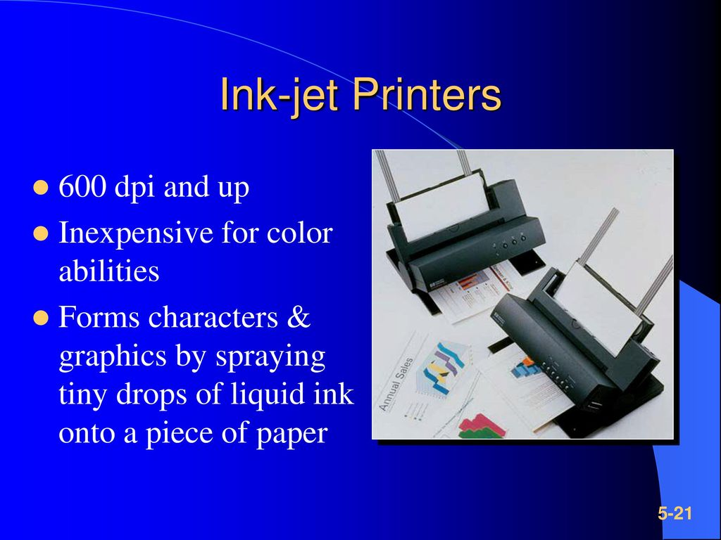 Ink-jet Printers 600 dpi and up Inexpensive for color abilities