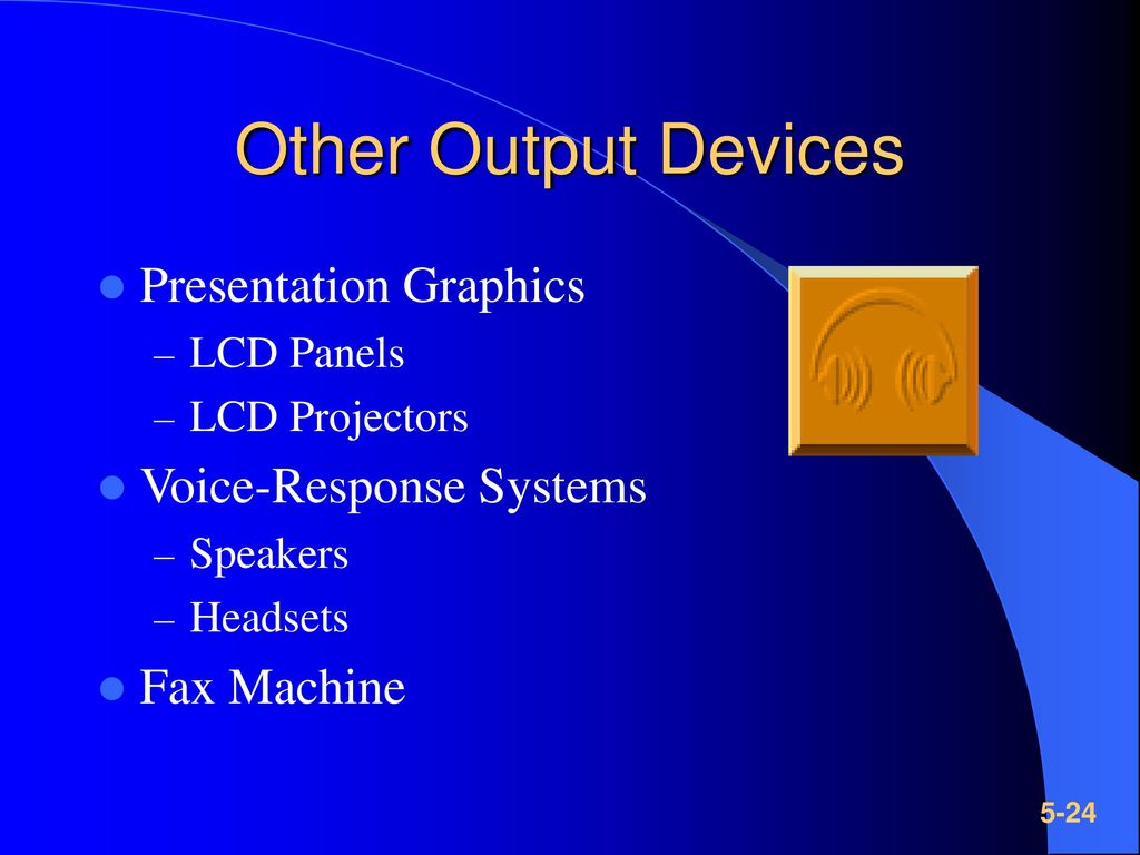 Other Output Devices Presentation Graphics Voice-Response Systems