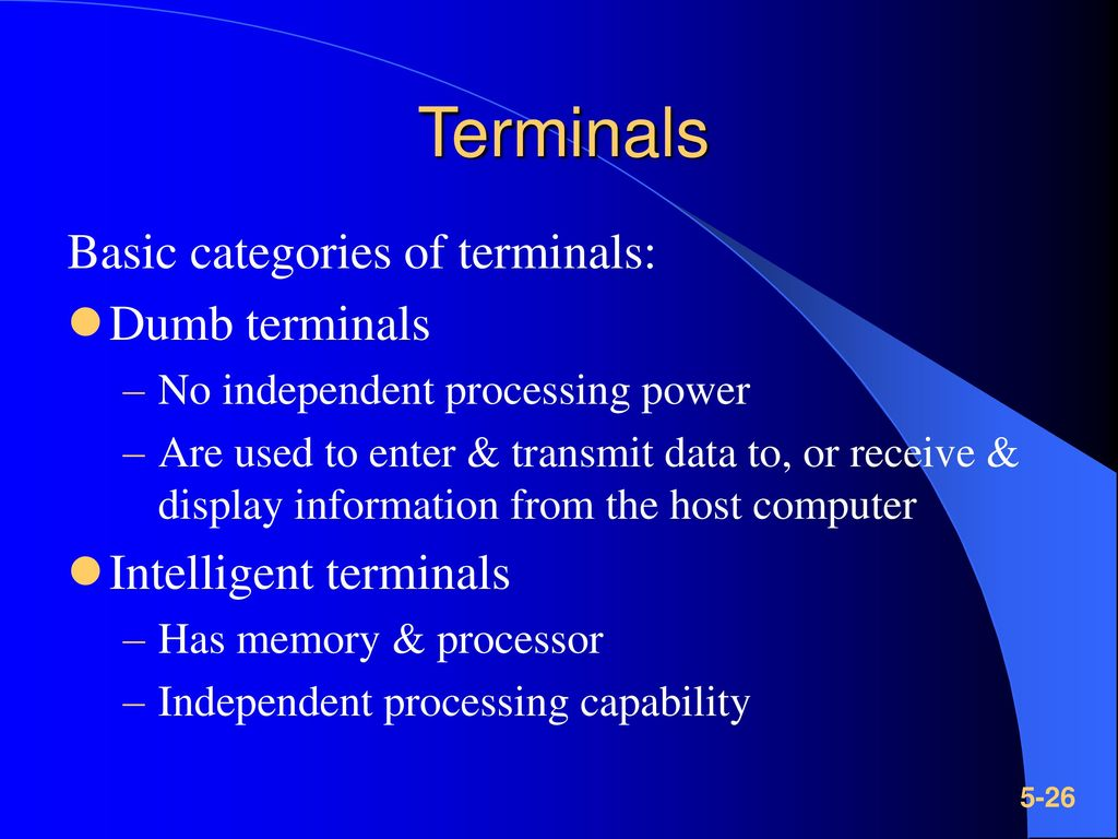 Terminals Basic categories of terminals: Dumb terminals