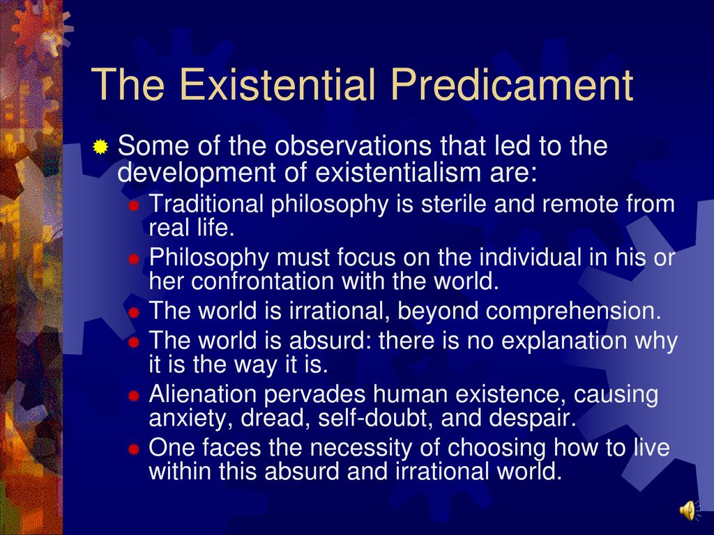 existentialist themes of anxiety and absurdity Existentialism: existentialism is a  was oriented toward two major themes: the analysis of human  and the absurdity of his dangling between the infinity of his.