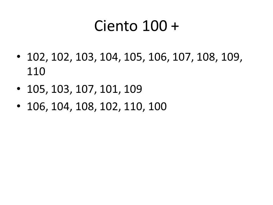 Ciento 100 + 102, 102, 103, 104, 105, 106, 107, 108, 109, 110.