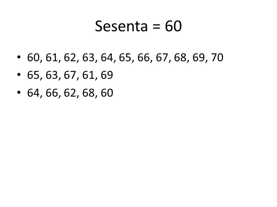 Sesenta = 60 60, 61, 62, 63, 64, 65, 66, 67, 68, 69, 70 65, 63, 67, 61, 69 64, 66, 62, 68, 60