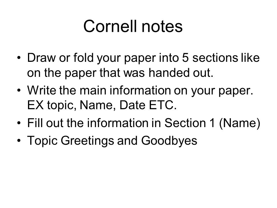 Cornell notes Draw or fold your paper into 5 sections like on the paper that was handed out.