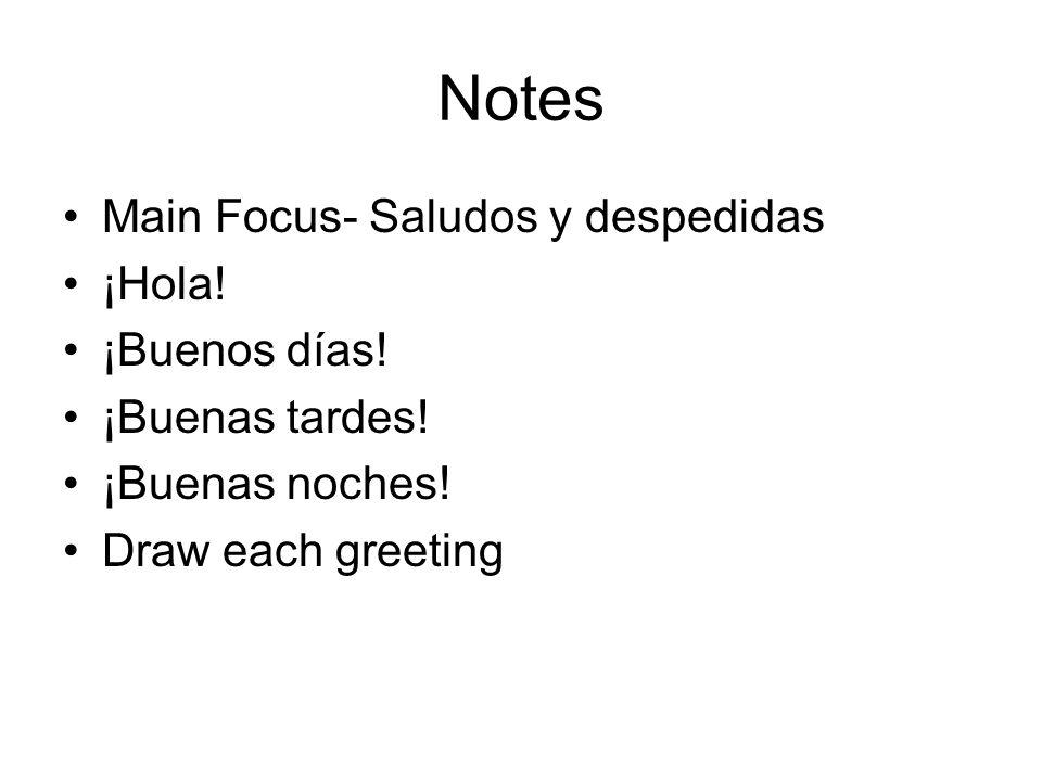 Notes Main Focus- Saludos y despedidas ¡Hola! ¡Buenos días!