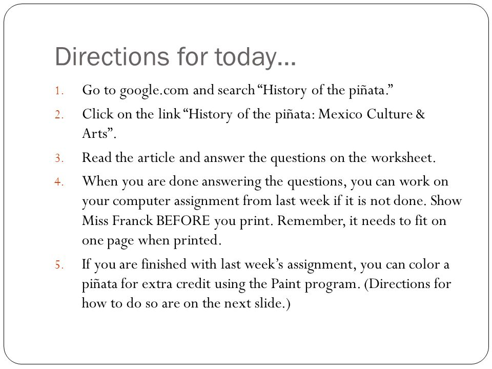 Directions for today… Go to google.com and search History of the piñata. Click on the link History of the piñata: Mexico Culture & Arts .