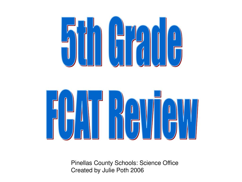5th Grade FCAT Review Pinellas County Schools: Science Office