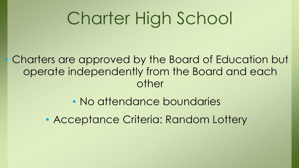 Charter High School Charters are approved by the Board of Education but operate independently from the Board and each other.