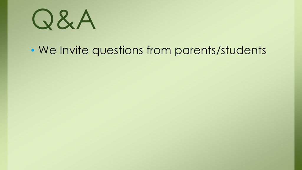 Q&A We Invite questions from parents/students
