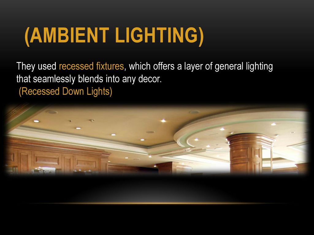 Hospitality lighting eman almatrood id ppt download 3 ambient lighting they used recessed fixtures arubaitofo Choice Image