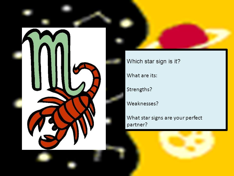 Which star sign is it. What are its: Strengths. Weaknesses.