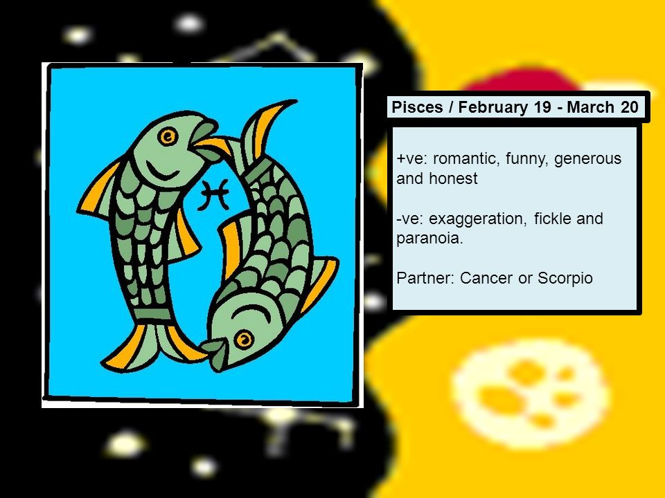Pisces / February 19 - March 20