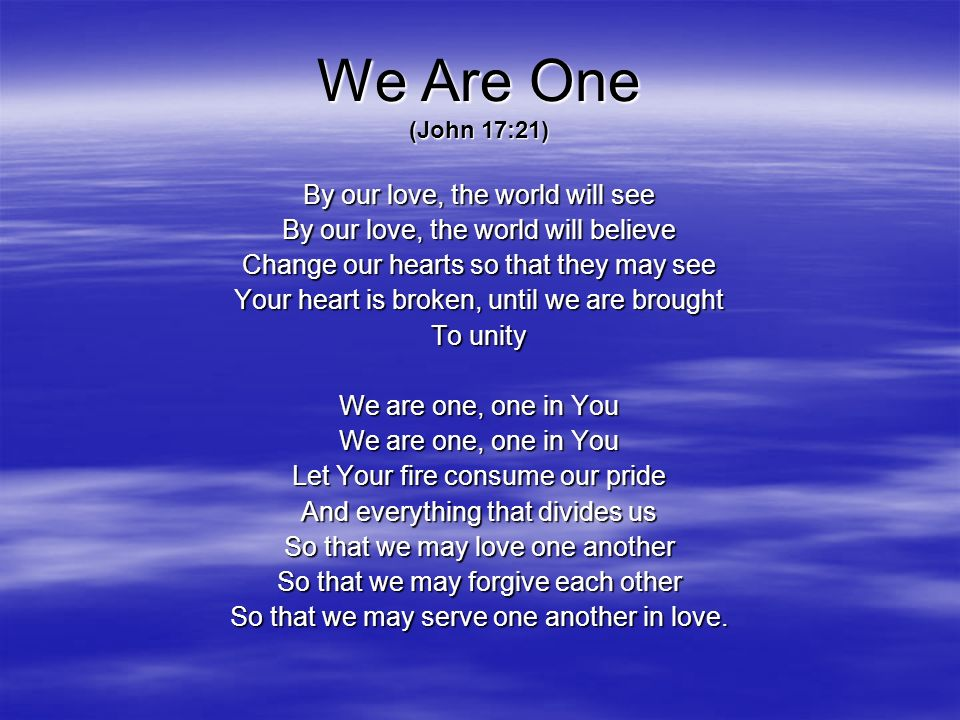 We Are One (John 17:21) By our love, the world will see