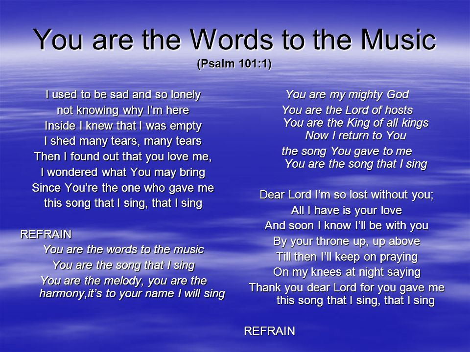 You are the Words to the Music (Psalm 101:1)
