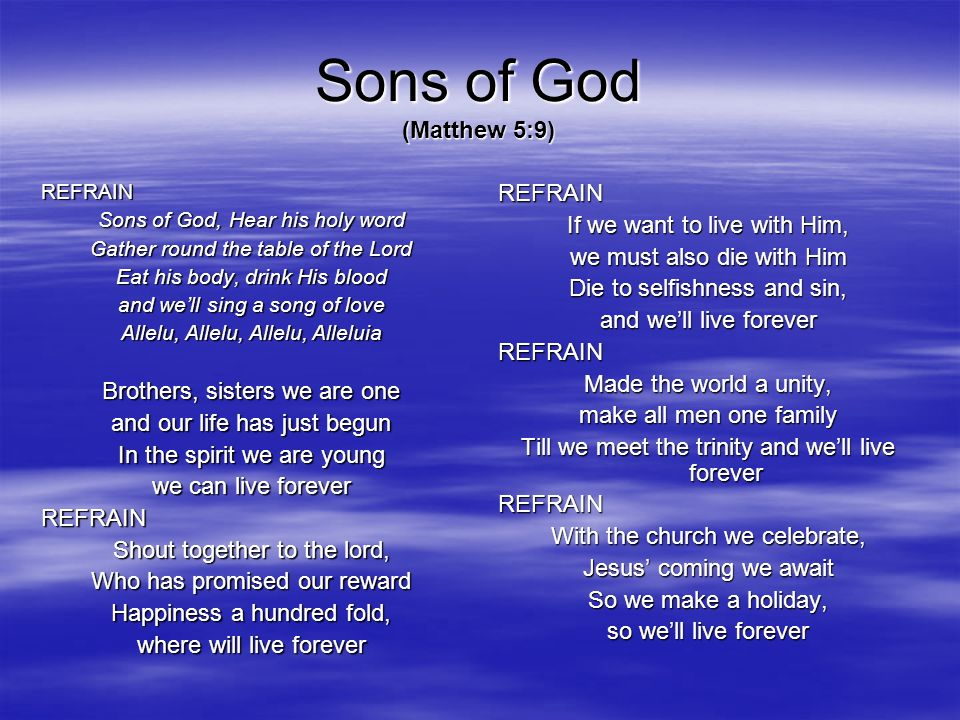 Sons of God (Matthew 5:9) REFRAIN If we want to live with Him,