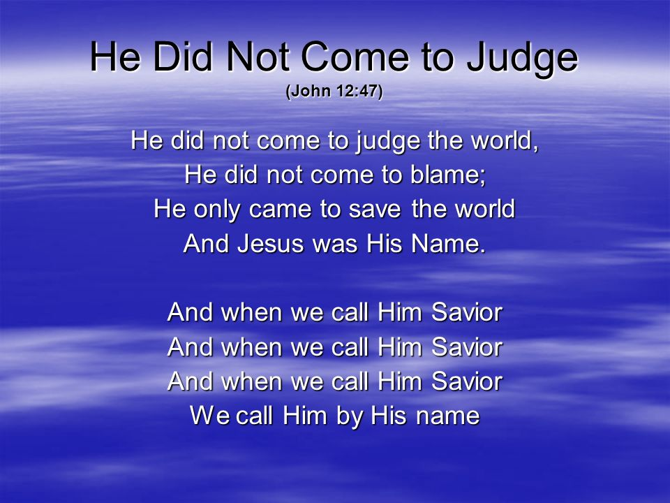 He Did Not Come to Judge (John 12:47)