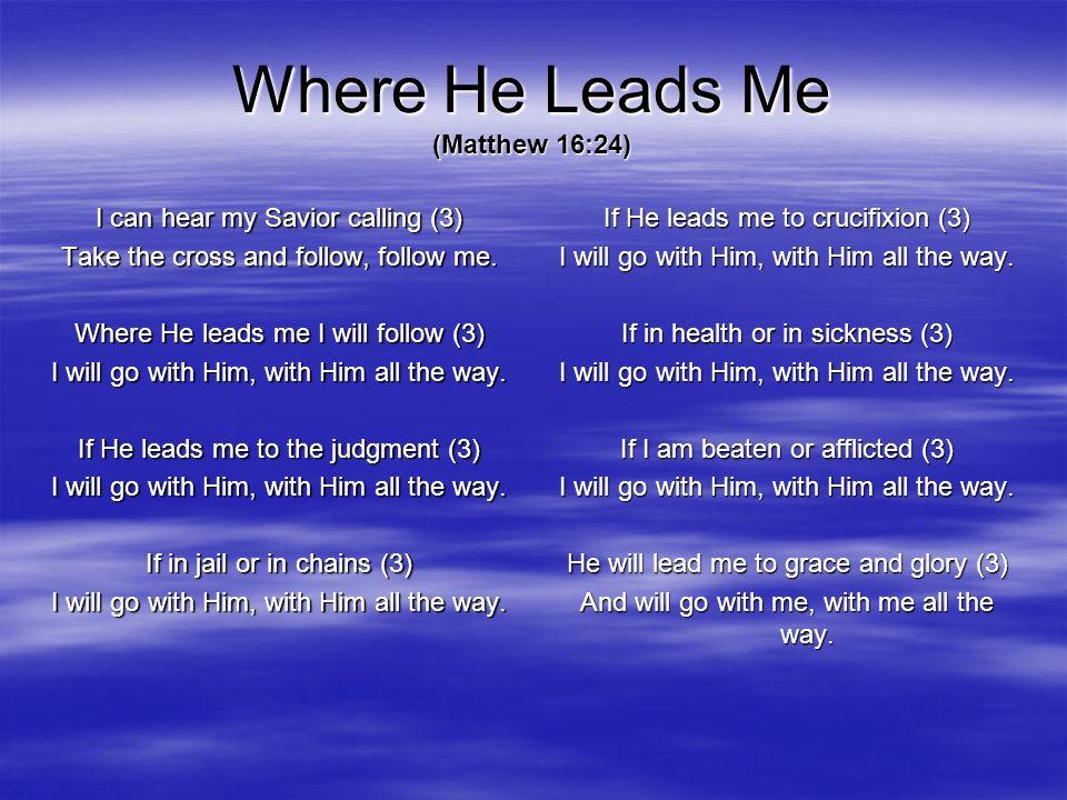 Where He Leads Me (Matthew 16:24)