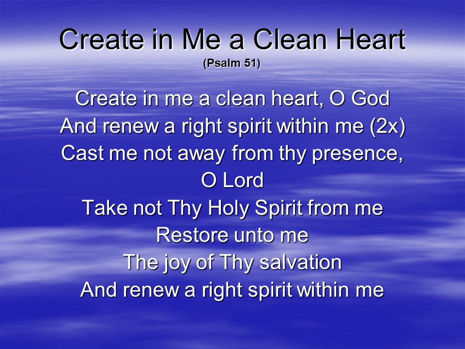 Create in Me a Clean Heart (Psalm 51)