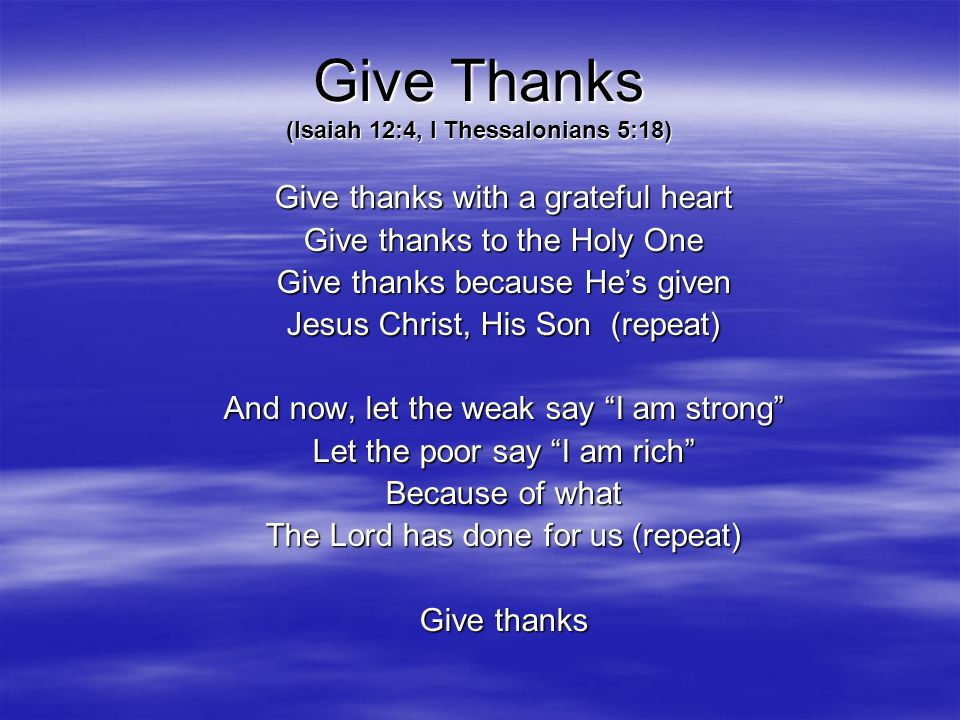 Give Thanks (Isaiah 12:4, I Thessalonians 5:18)
