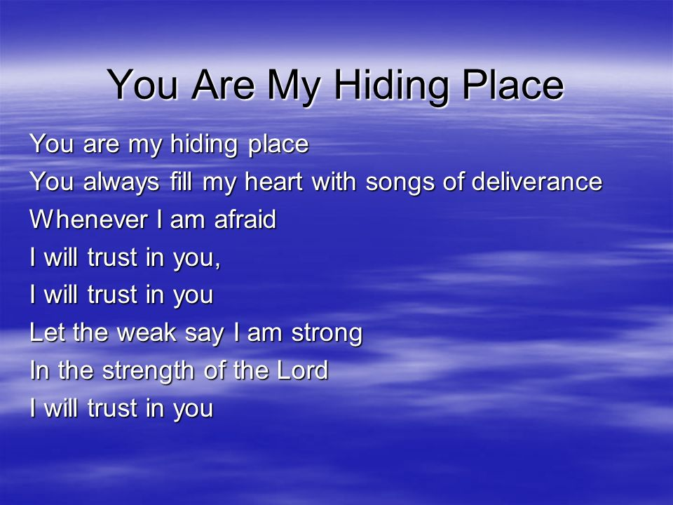 You Are My Hiding Place You are my hiding place