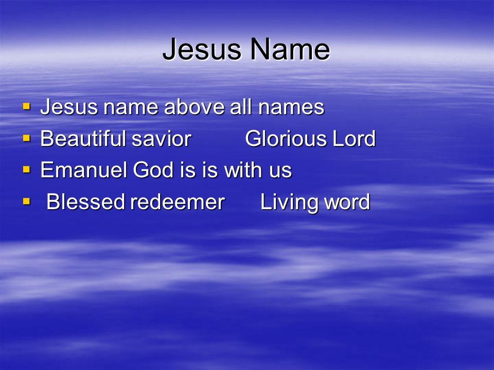Jesus Name Jesus name above all names Beautiful savior Glorious Lord