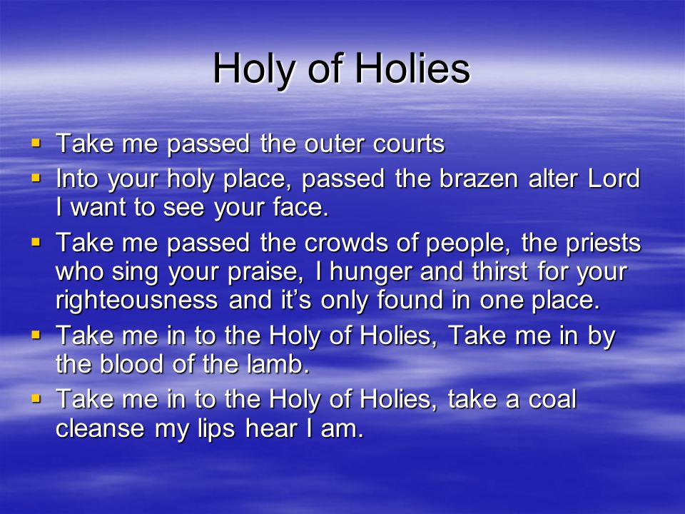 Holy of Holies Take me passed the outer courts