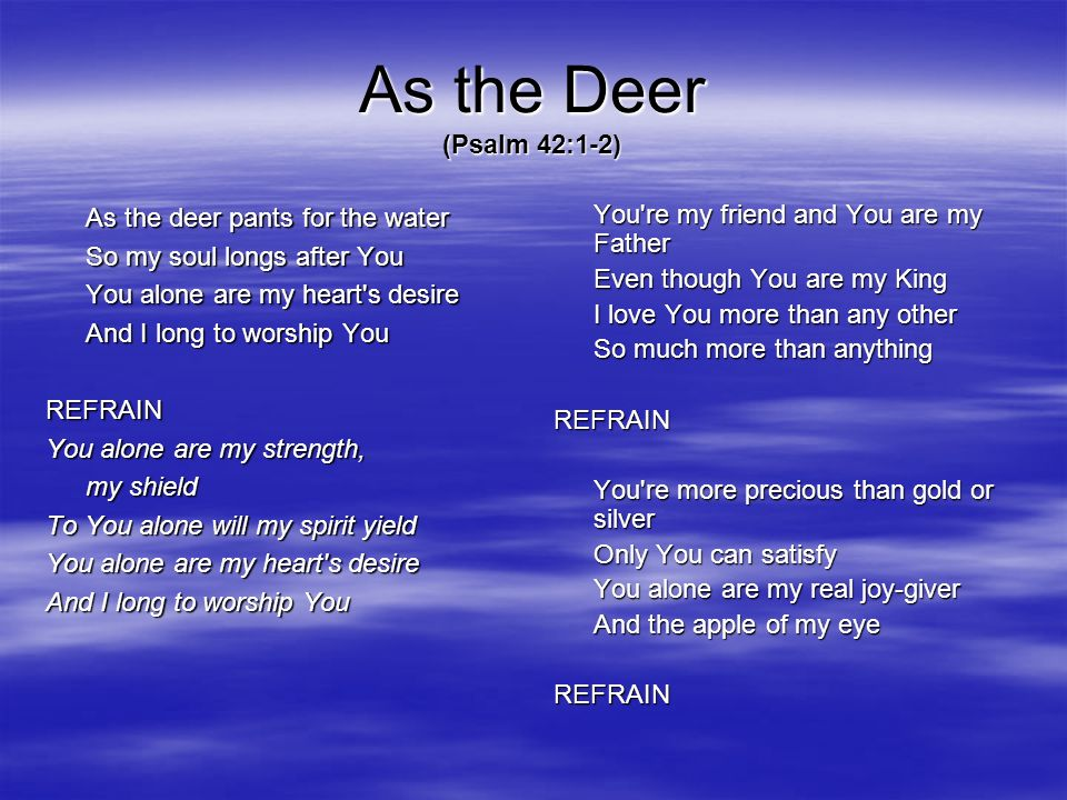 As the Deer (Psalm 42:1-2) As the deer pants for the water