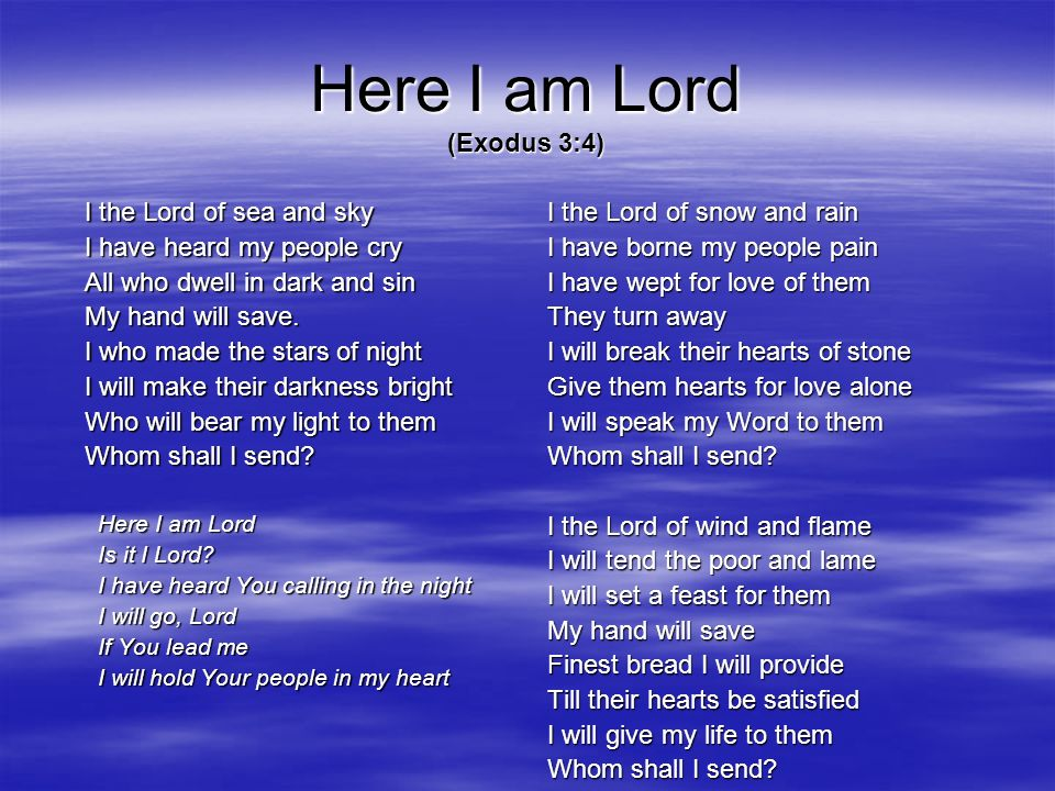 Here I am Lord (Exodus 3:4)