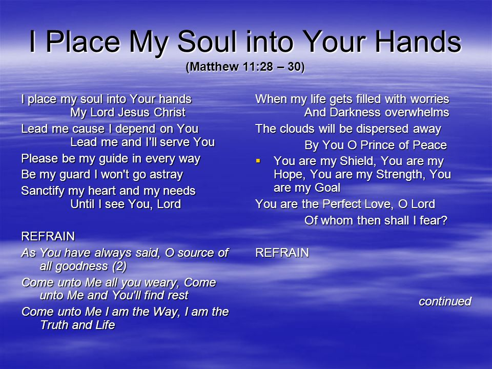 I Place My Soul into Your Hands (Matthew 11:28 – 30)